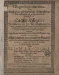 Glogovia incinerata, Oder Warhafftige und aigentliche Beschreibung Der [...] Fewerß-Brunst zu Grossen Glogaw, In welcher den 28 Julii des [...] 1615 Jahres [...] die gantze [...] Stadt [...] in die Asche geleget worden [...] /  durch Eliam Langium [...].