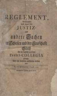 Reglement, Welchergestalt und was für Justiz-und andere Sachen in Schlesien und der Grafschafft Glatz für [...] Landes-Collegia gebracht [...]. De Dato Potsdam den I August. 1750.