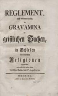 Reglement, nach welchem künftig die Gravamina in geistlichen Sachen, der in Schlesien subsistirenden Religionen abgemachet, und entschieden werden sollen. Sub Dato Berlin, den 8 ten Augusti 1750.
