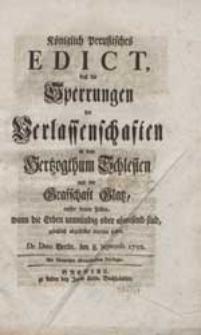 Königlich Preußisches Edict, daß die Sperrungen der Verlassenschaften in dem Hertzogthum Schlesien und der Grafschaft Glatz, ausser denen Fällen, wann die Erben unmündig oder abwesendsind, gäntzlich abgestellet werden sollen. De Dato Berlin, den 8. Septemb. 1750.