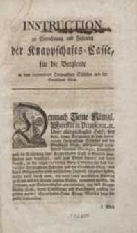 Instruction zu Einrichtung und Führung der Knappschafts-Casse für die Bergleute in [...] Schlesien und [...] Glatz.