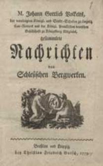M. Johann Gottlieb Volkelts [...] gesammlete Nachrichten von Schlesischen Bergwerken.