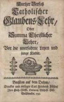 Kurtzer Verfass Catholischer Glaubens-Lehr Oder Summa Christlicher Lehre, Vor die unerfahrne Leyen und junge Kinder.
