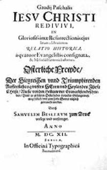 Gaudij paschalis Iesu Christi redivivi, in gloriosissimae resurrectionis ejus laetam celebrationem relatio historica [...]