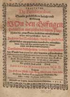 Tractatus De Pestilitatibus Sambt gründlichem bericht und Erklerung Von den Gifftigen Pestilischen ausgüssen der letzten Plagschalen des zorns Gottes [...] / Durch Abrahamum Machfredum [...].