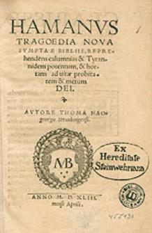 Hamanus Tragoedia Nova sumpta E Bibliis, Reprehendens calumnias & Tyrannidem potentum, & hortans ad uitae probitatem & metum Dei / Autore Thoma Naogeorgo Straubingensi.