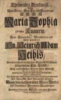 Thränendes Denckmahl, Als die [...] Frau Maria Sophia gebohrne Knauerin [...] Heinrich Adam Heihls [...] Ehe-Liebste [...] Den 23. Jan. 1706. [...] entschlaffen [...] / Gestifftet von Vornehmen Patronen, Gönnern und guten Freunden.