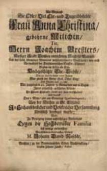 Als Weyland Die Edle [...] Frau Anna Christina gebohrne Milichin, Tit. Herrn Joachim Breßlers [...] Ehe-Liebste, Den 25. Aprilis dieses 1707. Jahres [...] verschieden [...] Wolte [...] diß wenige entwerffen [...] M. Johann David Raschke.Als Weyland Die Edle [...] Frau Anna Christina gebohrne Milichin, Tit. Herrn Joachim Breßlers [...] Ehe-Liebste, Den 25. Aprilis dieses 1707. Jahres [...] verschieden [...] Wolte [...] diß wenige entwerffen [...] M. Johann David Raschke.