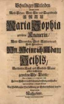 Schuldiges Mitleiden, Welches, als [...] Frau Maria Sophia gebohrne Knauerin [...] Heinrich Adam Heilhls [...] Ehe-Liebste, Den 23 Jenner 1706 [...] entschlaffen [...] Ablegen wolten Nachgesetzte.