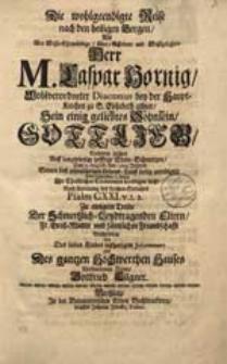 Die wohlgeendigte Reise nach den heiligen Bergen, Als [...] Herr M. Caspar Hornig [...] Sein [...] Söhnlein Gottlieb, Nachdem solches [...] Den 2. August. des 1709. Jahres Seinen [...] Lebens-Lauff seelig geendiget [...] beerdigen ließ [...] Beschrieben von [...] Gottfried Tilgner.