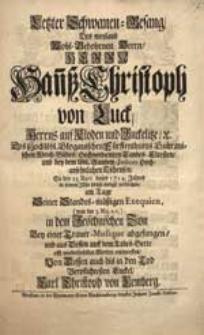 Letzter Schwanen-Gesang Des [...] Herrn Han[n]ß Christoph von Luck [...] So den 23. Mart. dieses 1714. Jahres [...] verblichen [...] / entworffen Von [...] Enckel, Carl Christoph von Lemberg.