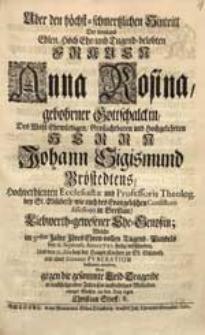 Uber den höchst-schmertzlichen Hintritt Der [...] Frauen Anna Rosina, gebohrner Gottschalckin [...] Johann Sigismund Bröstedtens [...] Ehe-Genoßin, Welche [...] den 11. Septemb. Anno 1721. seelig verschieden [...] / Wolte [...] sein [...] Mitleiden [...] an den Tag legen Christian Stieff, R.
