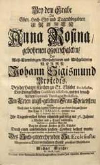 Bey dem Grabe Der [...] Frauen Anna Rosina, gebohrnen Gottschalckin [...] Johann Sigismund Bröstedts [...] Eheliebsten, Welche [...] Am Tage Athanasia, welcher war der 11. Septemb. des 1721. Jahres Ihr [...] Leben [...] beschlossen [...] / Suchte seyn [...] Betrübniß an den Tag zu legen [...] Michael Kusche [...].