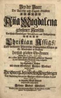 Bey der Baare Der [...] Frauen An[n]a Magdalena gebohrner Henselin [...] Christian Assig [...] Ehe-Frauen, Welche den 23. Julii, Anno 1723. [...] verschieden [...] / Suchte Die [...] betrübtesten Angehörigen [...] aufzurichten Johann Gabriel Stephani.