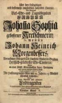 Uber den frühzeitigen [...] Hintritt Der [...] Frauen Johan[n]a Sophia gebohrner Kretschmerin [...] Johann Heinrich Morgenbessers [...] Ehe-Consortin, Welche [...] 15. Junii Ao 1723. Ihr [...] Alter [...] beschlossen, Wolte denen [...] Leidtragenden [...] Trost zu erwecken suchen Christian Stieff, R.