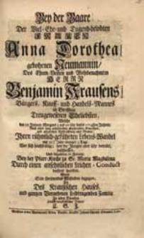 Bey der Baare Der [...] Frauen Anna Dorothea, gebohrner Neumannin [...] Benjamin Krausens [...] Eheliebsten, Welche den 10 Januar. [...] dieses 1724sten Jahres [...] Ihren [...] Lebens-Wandel [...] beschlossen [...] / Wolte Sein [...] Mitleiden bezeigen [...] C.G.J.