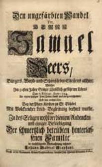 Den ungefärbten Wandel [...] Samuel Beers [...] Welcher [...] Den 7. Februar. Anno 1724. [...] verschieden [...] Wolte [...] in nachfolgende Betrachtung nehmen Johann Gabriel Stephani.