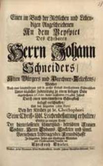 Einen im Buch der Redlichen [...] Angeschriebenen An dem Beyspiel [...] Johann Schneiders [...] Welcher [...] 27. Febr. dieses [...] 1724sten Jahres [...] entschlaffen [...] Stellete zu einigem Troste [...] vor Christoph Thieler.
