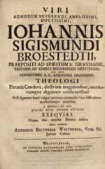 Viri Admodum Reverendi [...] Iohannis Sigismundi Broestedtii [...] A. MDCCXXV. XII. Aug. placido obitu animam efflantis Exequias [...] comitatur Antonius Balthasar Waltherus [...].