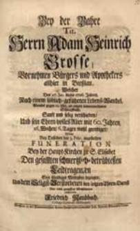 Bey der Bahre [...] Adam Heinrich Grosse [...] Welcher Den 27. Jan. dieses 1726. Jahres [...] verschieden [...] / Wolte [...] Sein [...] Mitleyden bezeugen [...] Friedrich Raubbach [...].