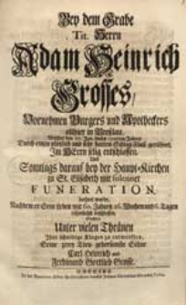 Bey dem Grabe Tit. Herrn Adam Heinrich Grosses [...] Welcher den 27. Jan. dieses 1726ten Jahres [...] entschlaffen [...] / Suchten [...] Ihre [...] Klage zu entwerffen [...] Carl Heinrich und Ferdinand Gottlieb Grosse.