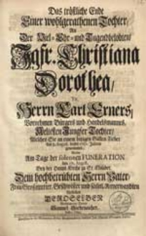 Das tröstliche Ende Einer [...] Tochter An [...] Christiana Dorothea [...] Carl Exners [...] Tochter, Welches Sie [...] den 8. August. dieses 1727. Jahres genommen, Wolte [...] fürstellen [...] Samuel Siebenaicher [...].