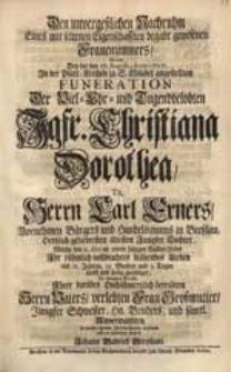 Den unvergeßlichen Nachruhm Eines [...] Frauenzimmers Wolte Bey der den 17. Augusti, Anno 1727. [...] angestellten Funeration Der [...] Jgfr. Christiana Dorothea [...] Carl Exners [...] Tochter [...] in nachfolgende Betrachtung nehmen [...] Johann Gabriel Stephani.