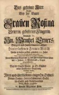 Das gekrönte Alter Suchte Bey der Baare Tit. Frauen Rosina Exnerin, gebohrner Fingerin [...] Welche in [...] 1727. Jahre [...] Ihren Wittwen-Stand [...] seelig beschlossen [...] vorzustellen [...] M. Johann Siegemund John.