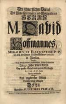Den schmertzlichen Verlust Des [...] Herrn M. David Hoffmannes [...] Welcher [...] A. 1728. d. 27. Julii Seelig entschlafen, Suchten [...] zu beklagen Dessen [...] Auditores Privati.