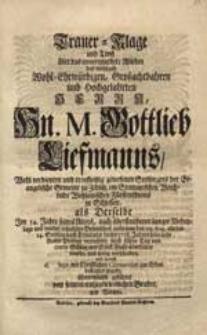 Trauer-Klage und Trost über das [...] Ableben des [...] Herrn Hn. M. Gottlieb Liefmanns [...] als Derselbe [...] den 29. Aug. [...] dieses 1728. Jahres [...] veschieden [...] / geführet von seinem [...] Bruder und Vettern.