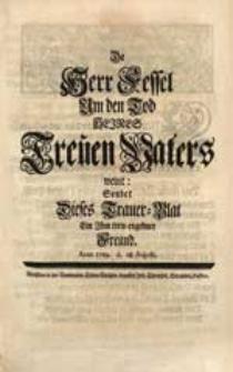 Da Herr Fessel Um den Tod Seines Treuen Vaters weint, Sendet Dieses Trauer-Blat Ein [...] Freund. Anno 1729. d. 28. Augusti.