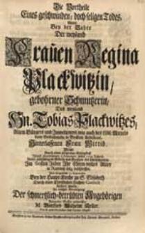 Die Vortheile Eines geschwinden [...] Todes Wolte Bey der Bahre [...] Regina Plackwitzin, gebohrner Schmutzerin [...] Welche [...] 5. Septembr. dieses 1729. Jahres [...] Ihr [...] Alter [...] beschlossen [...] entwerffen M. Gottlieb Wilhelm Keller [...].