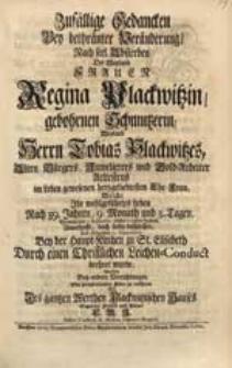 Zufällige Gedancken Bey bethränter Veränderung Nach seel. Absterben [...] Regina Plackwitzin, gebohrnen Schmutzerin [...] Welche Ihr [...] Leben [...] 5. Septembr. dieses 1729sten Jahres [...] beschlossen [...] Suchte [...] zu eröffnen [...] C.G.J.