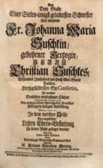 Bey Dem Grabe Einer [...] Schwester [...] Johanna Maria Suschkin, gebohrner Hertzogin [...] In welches Derselben [...] Cörper Nach der den 16. Sept. 1729. [...] Auflösung [...] geleget wurde, Bezeugte [...] Sein [...] Beyleid M. Johann Christian Hertzog [...].