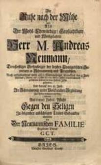 Die Ruhe nach der Mühe Hat, Als [...] M. Andreas Neumann [...] den 3. Julii [...] An. 1731. [...] in dem Herrn Jesu gefunden [...] Wolte [...] erörtern [...] G.C.T.