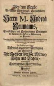 Bey dem Grabe [...] M. Andreae Neumanns [...] Welcher [...] den 3 Julii dieses 1731sten Jahres [...] verschieden / Wolte [...] Die [...] Wittwe [...] aufzurichten [...] Gottfried Ephraim Scheibel.
