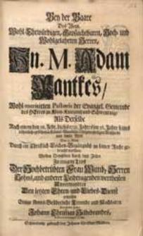 Bey der Baare [...] M. Adam Pantkes [...] Als Derselbe Nach einem den 28. Febr. dieses 1732. Jahres [...] erfolgten [...] Abschiede aus dieser Welt, Den 17. Mertz. zu seiner Ruhe gebracht worden, Wolten Demselben [...] erweisen Einige [...] Freunde [...] / Durch die Feder Johann Christian Hildebrandes [...].