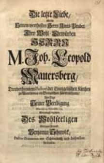Die letzte Liebe, Welche Seinem [...] Amts-Bruder [...] M. Joh. Leopold Mauersberg [...] Am Tage Seiner Beerdigung War der 14. Novembr. 1735. [...] bezeugte [...] Benjamin Schmolck [...].
