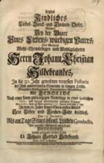 Letztes Kindliches Liebes-Danck- und Thränen-Opfer, Welches Bey der Baare [...] Johann Christian Hildebrandes [...] Als Derselbe [...] Den 26. Nov. dieses [...] 1737. Jahres [...] Sein Leben [...] beschloß [...] niederlegte [...] Sohn D. Johann Gottlieb Hildebrand [...].