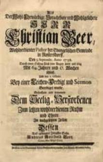 Als Der Wohl-Ehrwürdige [...] Herr Christian Beer [...] Den 5. Septembr. Anno 1738. [...] seine Augen [...] schloß Bezeuffzete und beweinete [...] Andreas Gotthold Beer [...].