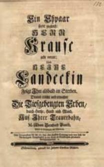 Ein Ehpaar stirbt zugleich: Herr Krause geht voran Und Seine Landeckin / Drumb tröstet und ermahnt Die [...] Erben [...] M. Adam Bernhard Pantke [...].