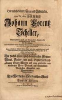 Die wohlbelohnte Treu und Redlichkeit an [...] Johann Lorentz Scheller [...] Als Derselbige [...] Sein [...] Leben An. 1745. den 11. Julii. [...] beschloß [...] / fürgestellet Von [...] Christian Kleinert.