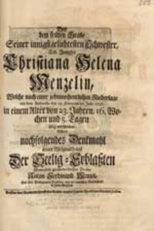 Bey dem frühen Grabe Seiner [...] Schwester [...] Christiana Helena Menzelin, Welche [...] des 19. Februars im Jahr 1746. [...] verschieden / Richtete nachfolgendes Denckmahl [...] Anton Ferdinand Menzel [...].