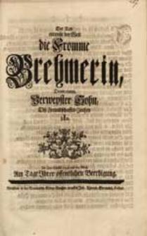 Der Tod entreißt der Welt die Fromme Brehmerin, Drum nimm Verweyster Sohn Diß Freundschafft-Zeichen hIn. Im Jahr Christi 1746. den 25. Mertz [...].