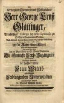 Als der weyland Ehrenveste [...] Herr George Ernst Glättinger [...] den 19. April dieses 1746sten Jahres [...] verschied [...] Bezeugete [...] sein [...] Beyleid M. Gottlieb Wilhelm Keller [...].