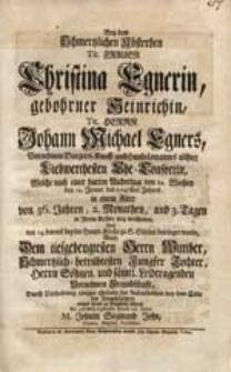 Bey dem Schmertzlichen Absterben [...] Christina Egnerin, gebohrner Heinrichin [...] Welche [...] den 12. Jenner des 1747sten Jahres [...] verschieden [...] / Wolte Dem [...] Wittiber [...] etwas Trost [...] führen [...] M. Johann Siegmund John [...].