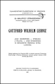 Gottfried Wilhelm Leibniz : jego osobistość, stosunki z Polską, jego stanowisko w dziejowym rozwoju myśli ludzkiej