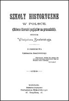 Szkoły historyczne w Polsce : (główne kierunki poglądów na przeszłość) : studyum
