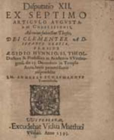 Disputatio XII. Ex Septimo Articulo Augustanae Confessionis, Ad cuius subiectas Theses [...] Praeside Aegidio Hunnio [...] respondebit M. Andreas Schafmannus [...].