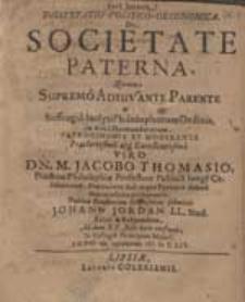 Dissertatio Politico-Oeconomica De Societate Paterna, Quam [...] M. Jacobo Thomasio [...] submittit Johann Jordan [...].